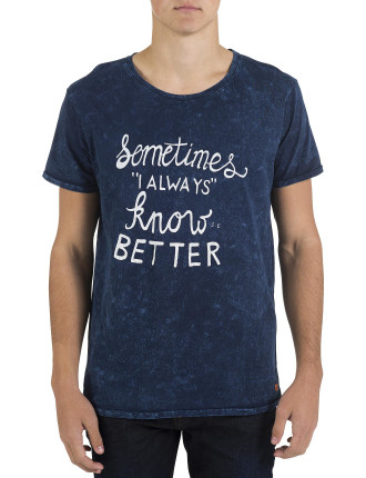 Crew Neck Snow Wash ' I Always Know Better' T-Shirt