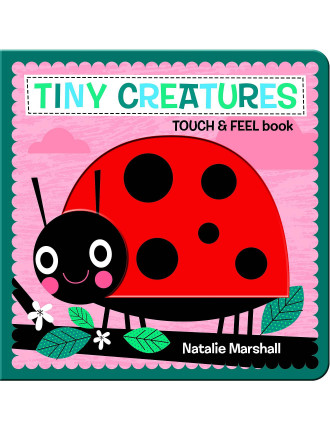Tiny Creatures - Touch & Feel Bd Bk
