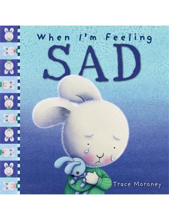 When I'm Feeling  - Sad