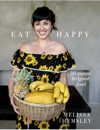 Eat Happy: 30-minute Feelgood Food