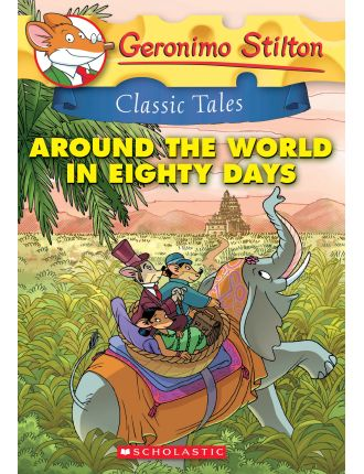 Geronimo Stilton Classic Tales: Around The World In 80 Days