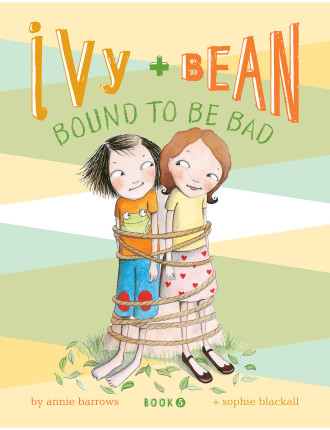 Ivy And Bean #5:Bound To Be Bad