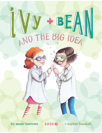 Ivy & Bean Book #7: What's The Big Idea?