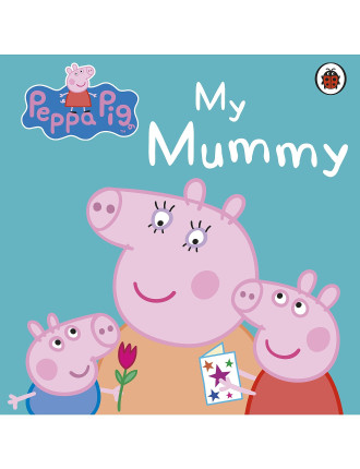 Peppa Pig: My Mummy First Board Book